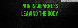 Pain Is Weakness Leaving The Body Profile Facebook Covers