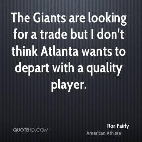 Ron Fairly - The Giants are looking for a trade but I don't think ...