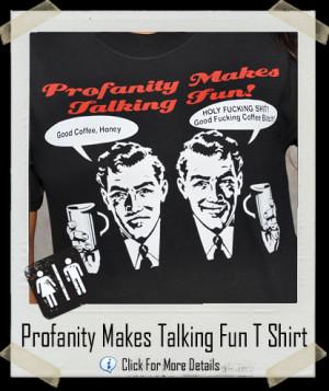 Talking Fun Shirt Category Funny Profanity Makes