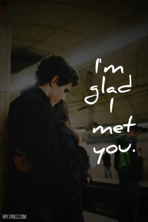 glad i met you.