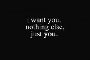 love you i want you nothing else just you love quote love photo love ...