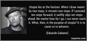 Utopia lies at the horizon. When I draw nearer by two steps, it ...