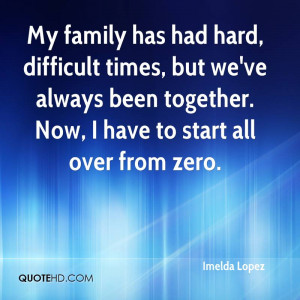 My family has had hard, difficult times, but we've always been ...