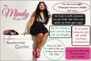 Mindy Kaling The Mindy Project Quotes And last but not least