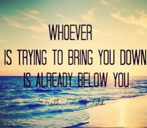 don't let people bring you down (: