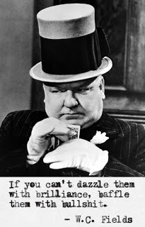 ... them with brilliance baffle them with bullshit w c fields quotes