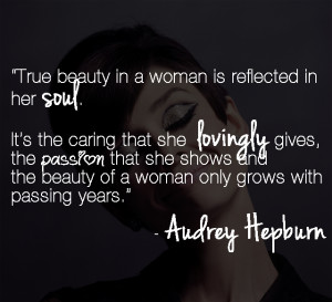 Audrey Hepburn, beauty, quote, women, true beauty, passion, soul