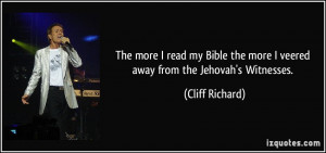 ... the more I veered away from the Jehovah's Witnesses. - Cliff Richard