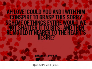 Quote about life Ah love could you and i with him conspire to grasp