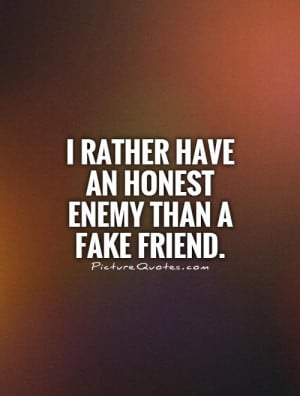 rather have an honest enemy than a fake friend Picture Quote #1