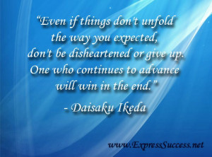 if things don't unfold the way you expected, don't be disheartened ...