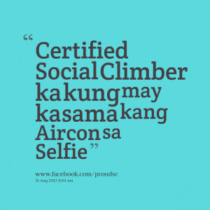 Quotes Picture: certified social climber ka kung may kasama kang ...