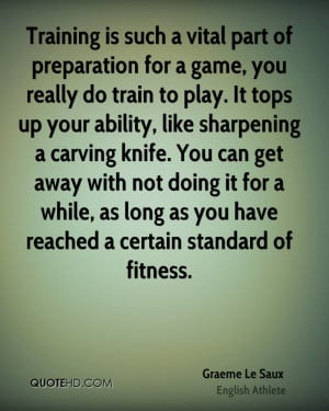 Training is such a vital part of preparation for a game, you really do ...