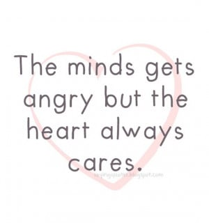 The-minds-gets-angry-but-the-heart-always-cares-saying-quotes.jpg
