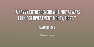 savvy entrepreneur will not always look for investment money, first ...