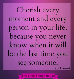 Cherish moments and people in your life quote via The Little Things in ...