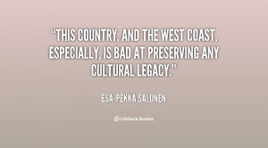 This country, and the West Coast, especially, is bad at preserving any ...