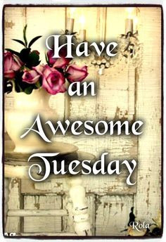 Have an awesome Tuesday quotes quote days of the week good morning ...