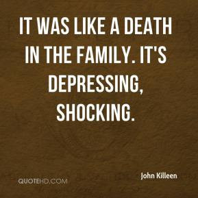 ... - It was like a death in the family. It's depressing, shocking