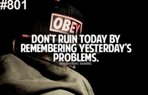 Dont Ruin Today By Remembering Yesterdays Problems