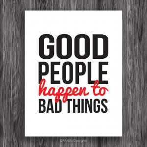 Good People Happen to Bad Things. 8x10. DIY Printable. PDF. Quote ...