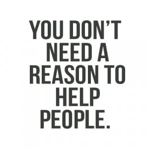 ... Help People: Quote About You Dont Need A Reason To Help People ~ Daily