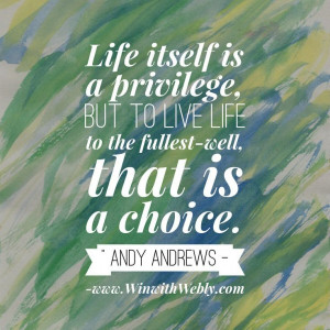 ... the fullest-well, that is a choice. -Andy Andrews www.WinWithWebly.com