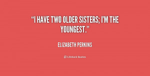 Older Sister Quotes Getting...