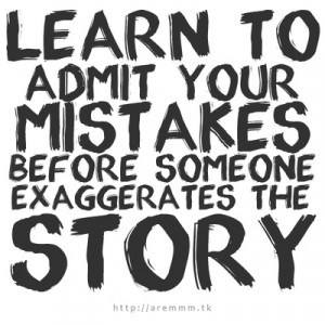 Always admit when you are wrong- even if it stings.