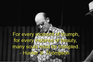 Hunter s thompson famous quotes sayings wise triumph beauty