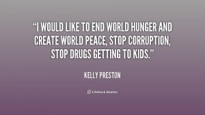 would like to end world hunger and create world peace, stop ...