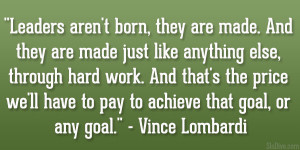 """... have to pay to achieve that goal, or any goal."""" – Vince Lombardi"""