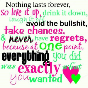 ... regrets, at one point, everything you did was exactly what you wanted