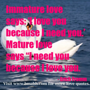 quotes for husband with pictures-Immature love says I love you because ...