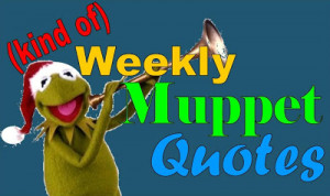 Kind of) Weekly Muppet Quotes - Christmas Spotlight Part 2