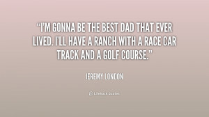 quote-Jeremy-London-im-gonna-be-the-best-dad-that-198412.png