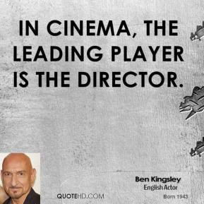 In cinema, the leading player is the director.