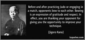 Before and after practicing Judo or engaging in a match, opponents bow ...