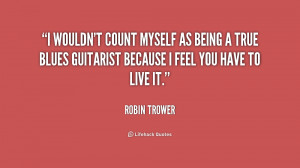 wouldn't count myself as being a true blues guitarist because I feel ...