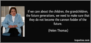 If we care about the children, the grandchildren, the future ...