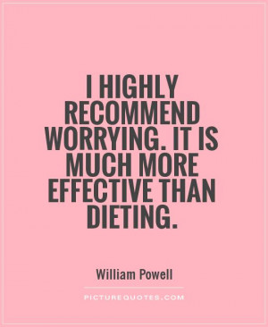 Funny Quotes Worry Quotes Diet Quotes William Powell Quotes