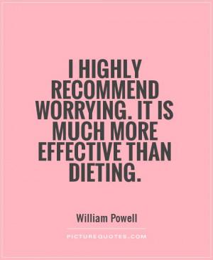 Funny Quotes Worry Quotes Diet Quotes William Powell Quotes