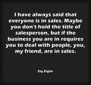 have always said that everyone is in sales. Maybe you don't hold ...