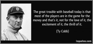 The great trouble with baseball today is that most of the players are ...