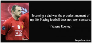 Becoming a dad was the proudest moment of my life. Playing football ...
