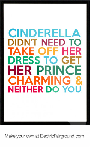 ... off her dress to get her Prince Charming & neither do you Framed Quote