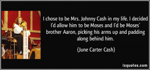 chose to be Mrs. Johnny Cash in my life. I decided I'd allow him to ...