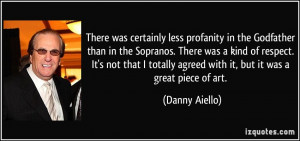 ... agreed with it, but it was a great piece of art. - Danny Aiello