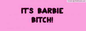 IT'S BARBIE BITCH Profile Facebook Covers