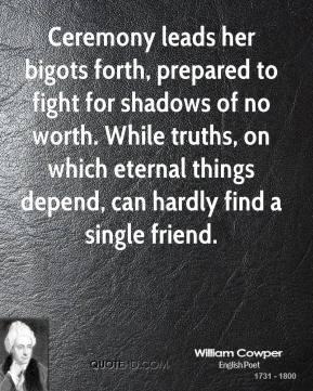 William Cowper - Ceremony leads her bigots forth, prepared to fight ...
